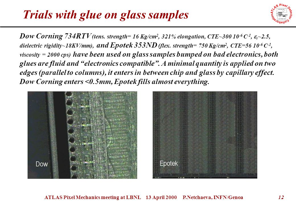 12ATLAS Pixel Mechanics meeting at LBNL 13 April 2000 P.Netchaeva, INFN/Genoa Trials with glue on glass samples Dow Corning 734RTV (tens.