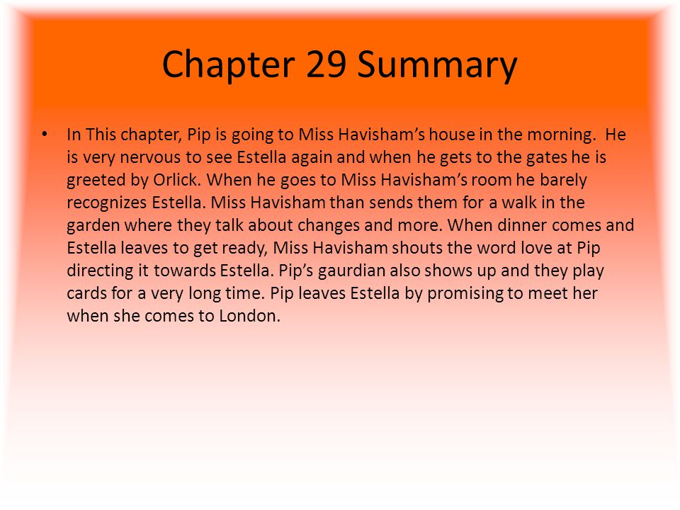 Chapter 29 Summary In This chapter, Pip is going to Miss Havisham's house in the morning.