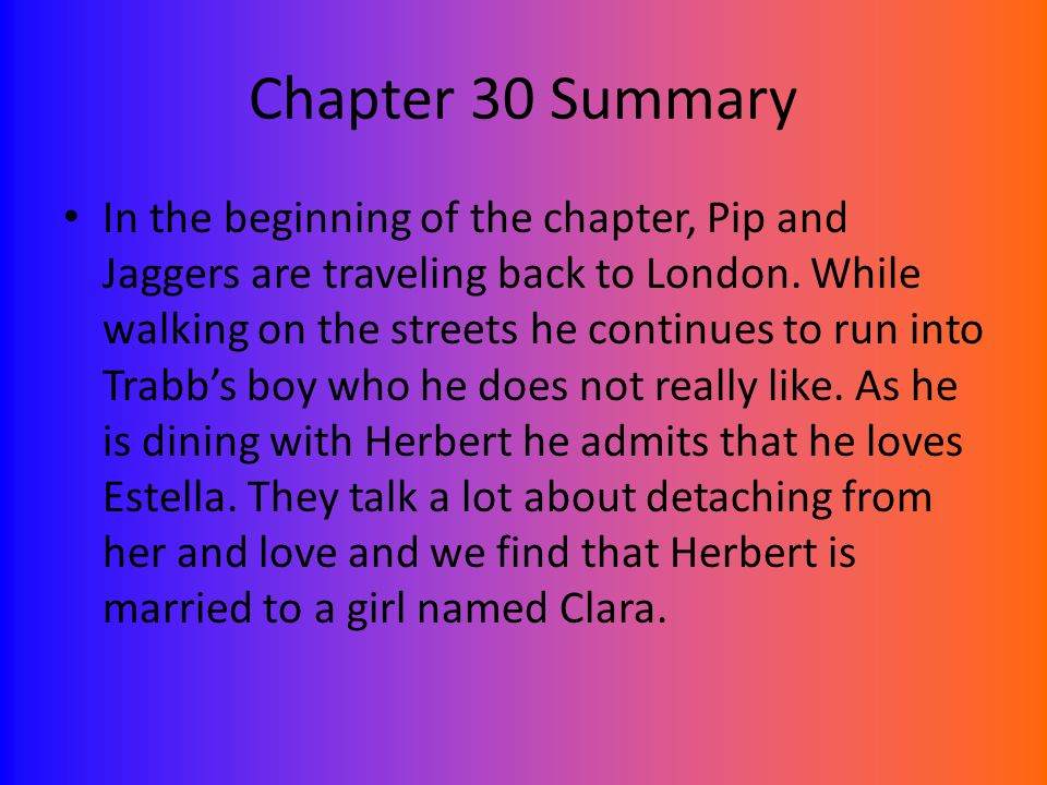 Chapter 30 Summary In the beginning of the chapter, Pip and Jaggers are traveling back to London.