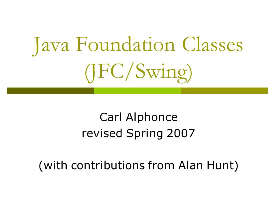 JFC/Swing lectures Input Elements  The whole point of a Graphical User Interface (GUI) is to accept user input and do something with it.