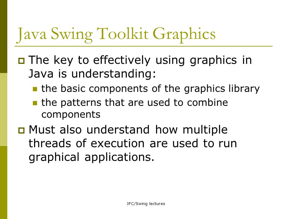 JFC/Swing lectures Putting it all together  Go look at example_set_5