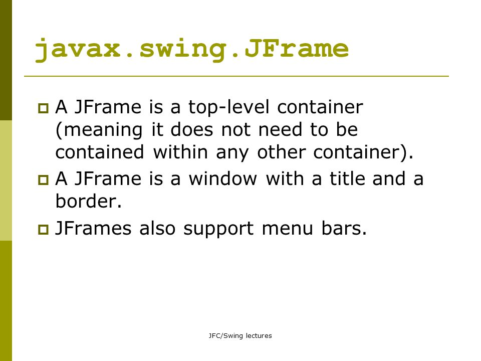 JFC/Swing lectures Event handling – 1  The component which gives rise to an event is decoupled from the part of the code that handles the event.