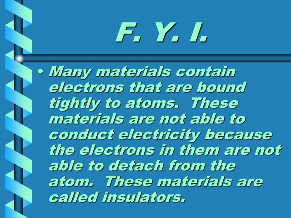 F. Y. I. Many materials contain electrons that are bound tightly to atoms.