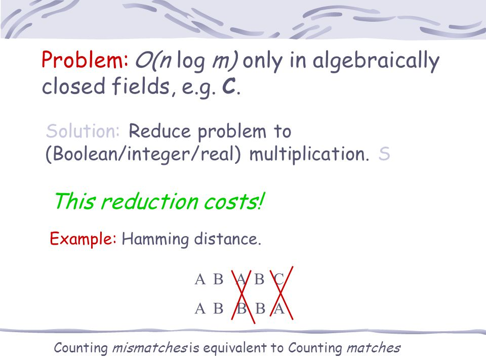 Problem: O(n log m) only in algebraically closed fields, e.g.