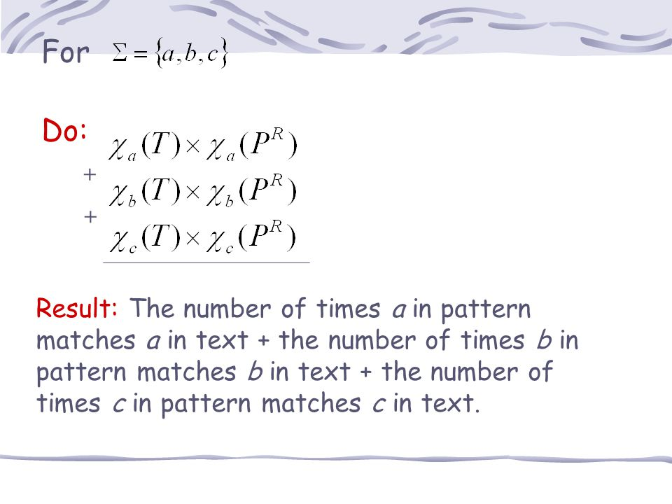 For Do: + + Result: The number of times a in pattern matches a in text + the number of times b in pattern matches b in text + the number of times c in pattern matches c in text.