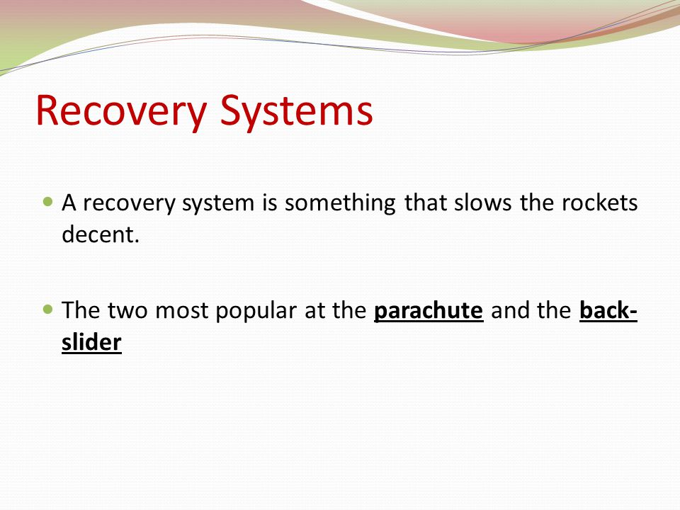 Recovery Systems A recovery system is something that slows the rockets decent.