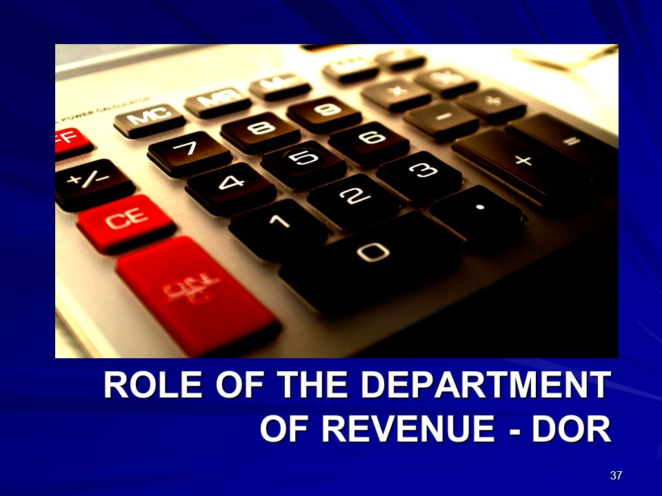 ROLE OF THE DEPARTMENT OF REVENUE - DOR 37