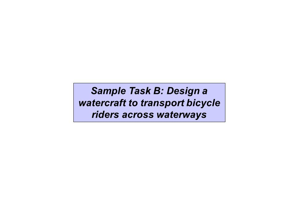 Sample Task B: Design a watercraft to transport bicycle riders across waterways