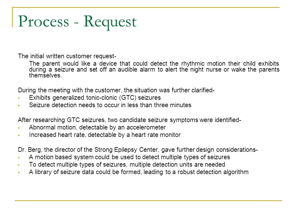 Process - Request The initial written customer request- The parent would like a device that could detect the rhythmic motion their child exhibits duri