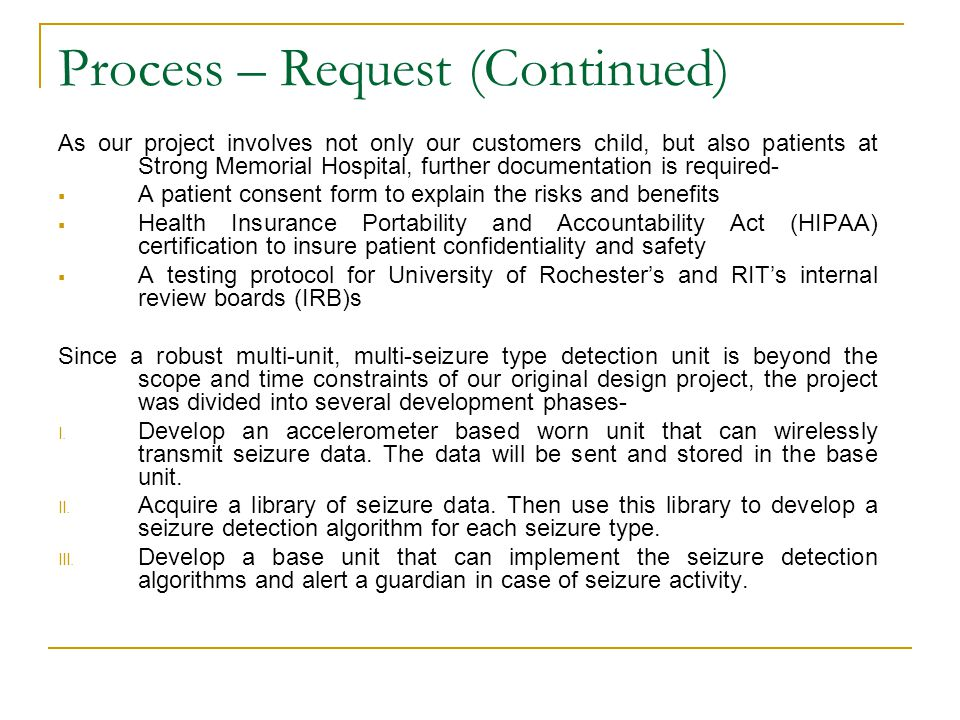 Process – Request (Continued) As our project involves not only our customers child, but also patients at Strong Memorial Hospital, further documentati