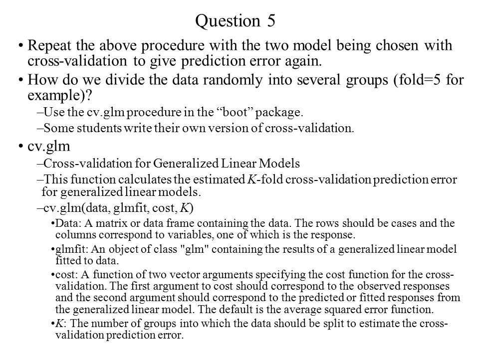 Question 5 Repeat the above procedure with the two model being chosen with cross-validation to give prediction error again.