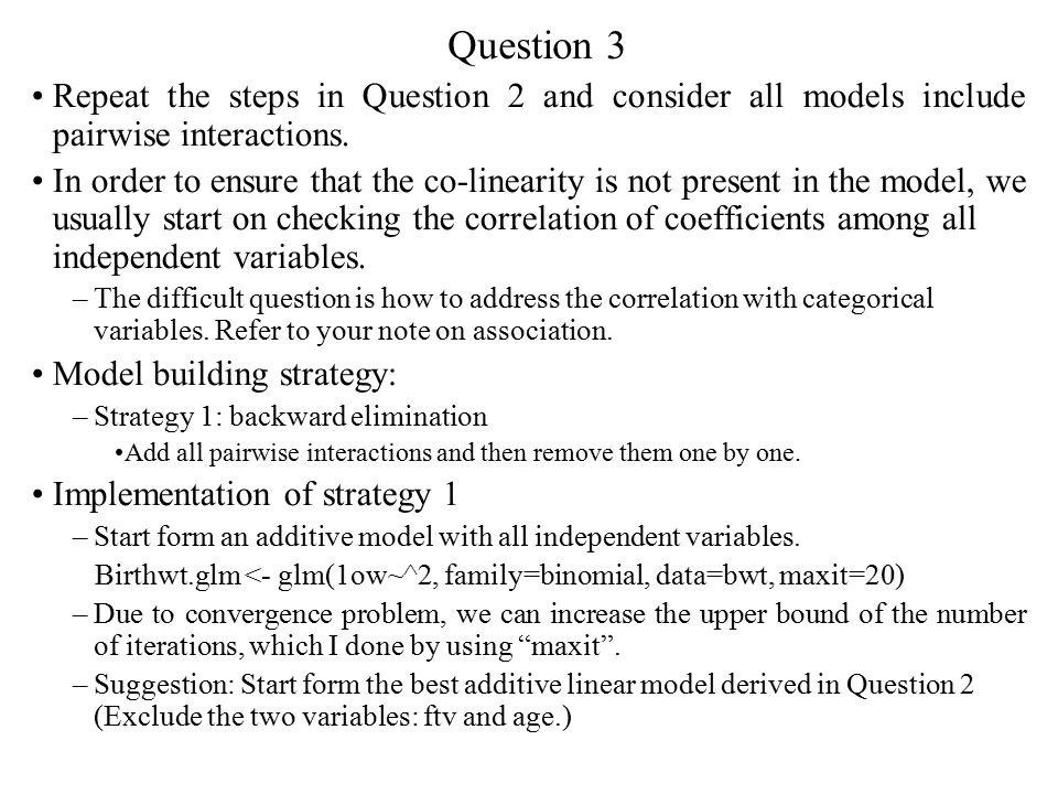 Question 3 Repeat the steps in Question 2 and consider all models include pairwise interactions. In order to ensure that the co-linearity is not prese