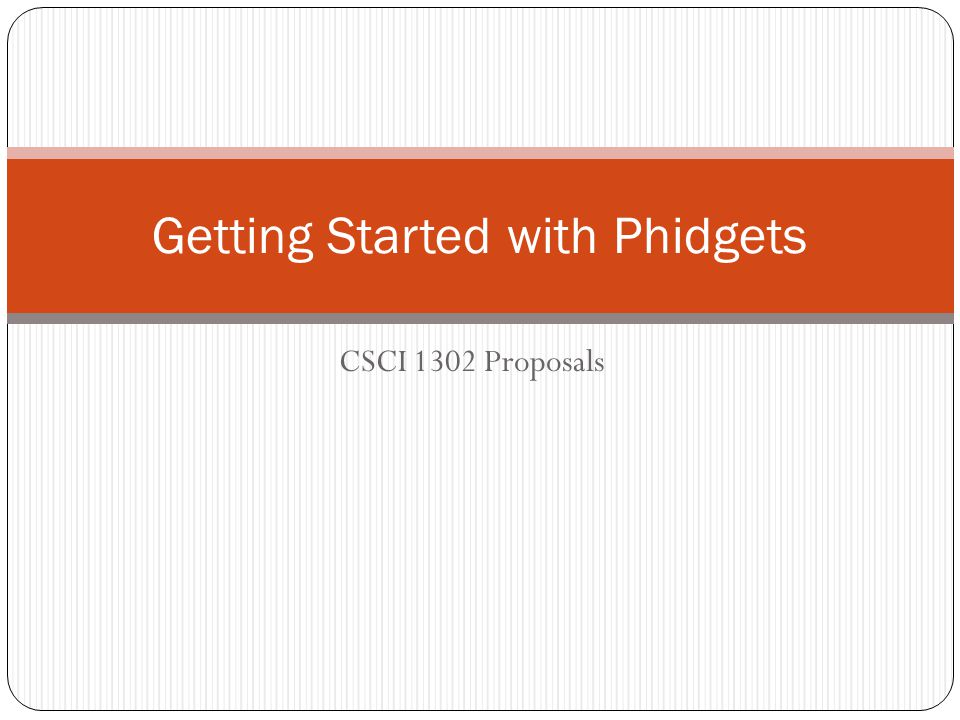 CSCI 1302 Proposals Getting Started with Phidgets