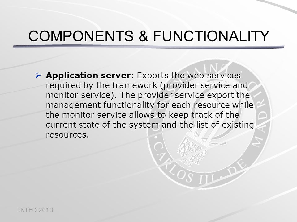 INTED 2013  Application server: Exports the web services required by the framework (provider service and monitor service).