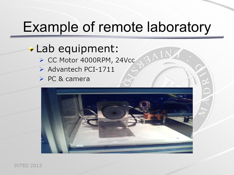 INTED 2013 Lab equipment:  CC Motor 4000RPM, 24Vcc  Advantech PCI-1711  PC & camera Example of remote laboratory