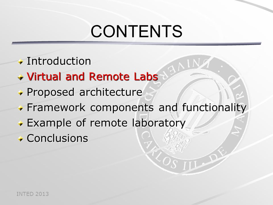 INTED 2013 CONTENTS Introduction Virtual and Remote Labs Proposed architecture Framework components and functionality Example of remote laboratory Conclusions
