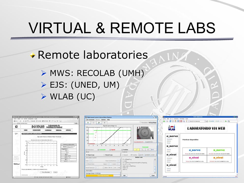INTED 2013 Remote laboratories  MWS: RECOLAB (UMH)  EJS: (UNED, UM)  WLAB (UC) VIRTUAL & REMOTE LABS