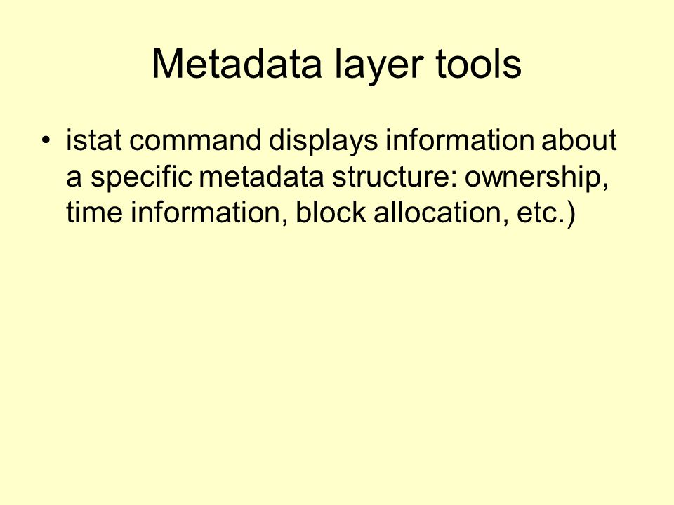 Metadata layer tools istat command displays information about a specific metadata structure: ownership, time information, block allocation, etc.)