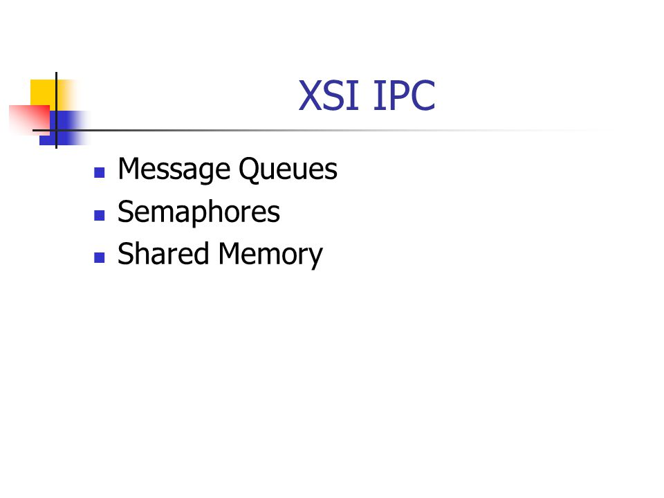 XSI IPC Each XSI IPC structure has two ways to identify it An internal (within the Kernel) non negative integer identifier An external key value of type key_t We must specify a key when we create an XSI IPC structure.