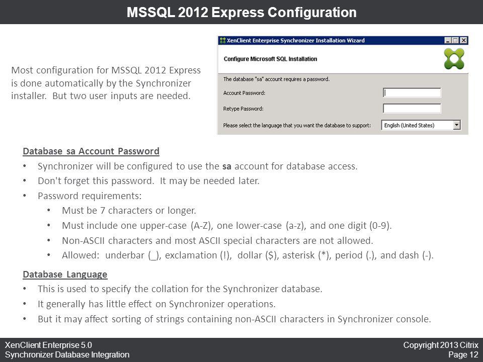 Copyright 2013 Citrix Page 12 XenClient Enterprise 5.0 Synchronizer Database Integration MSSQL 2012 Express Configuration Database sa Account Password