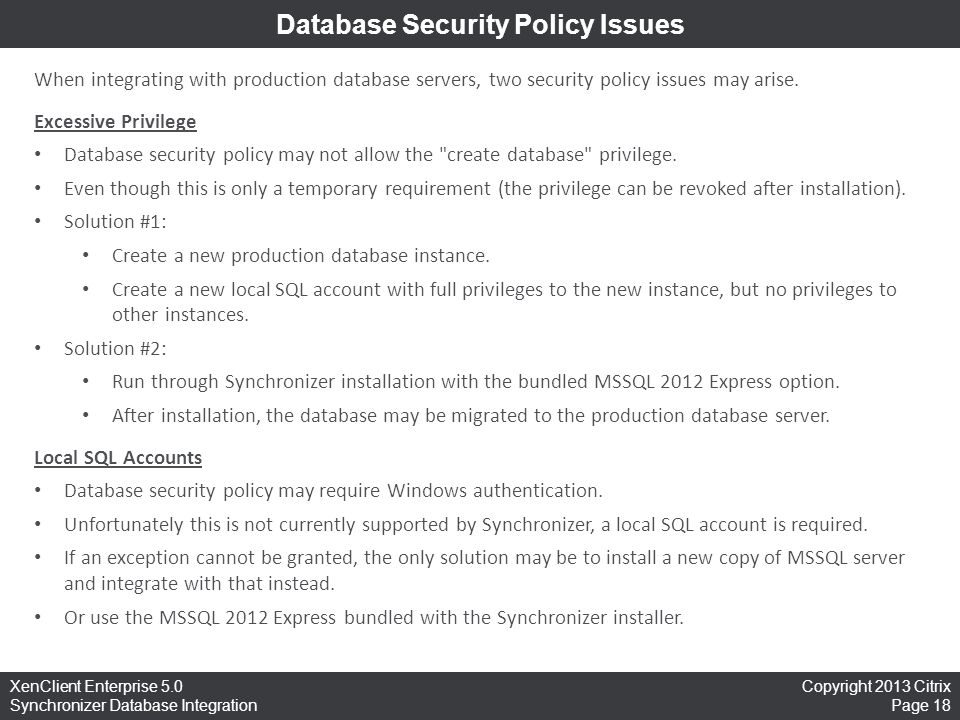 Copyright 2013 Citrix Page 18 XenClient Enterprise 5.0 Synchronizer Database Integration Database Security Policy Issues When integrating with production database servers, two security policy issues may arise.