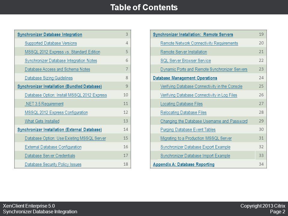 Copyright 2013 Citrix Page 2 XenClient Enterprise 5.0 Synchronizer Database Integration Table of Contents Synchronizer Database Integration 3 Supporte