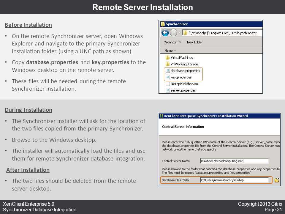 Copyright 2013 Citrix Page 21 XenClient Enterprise 5.0 Synchronizer Database Integration Remote Server Installation Before Installation On the remote Synchronizer server, open Windows Explorer and navigate to the primary Synchronizer installation folder (using a UNC path as shown).