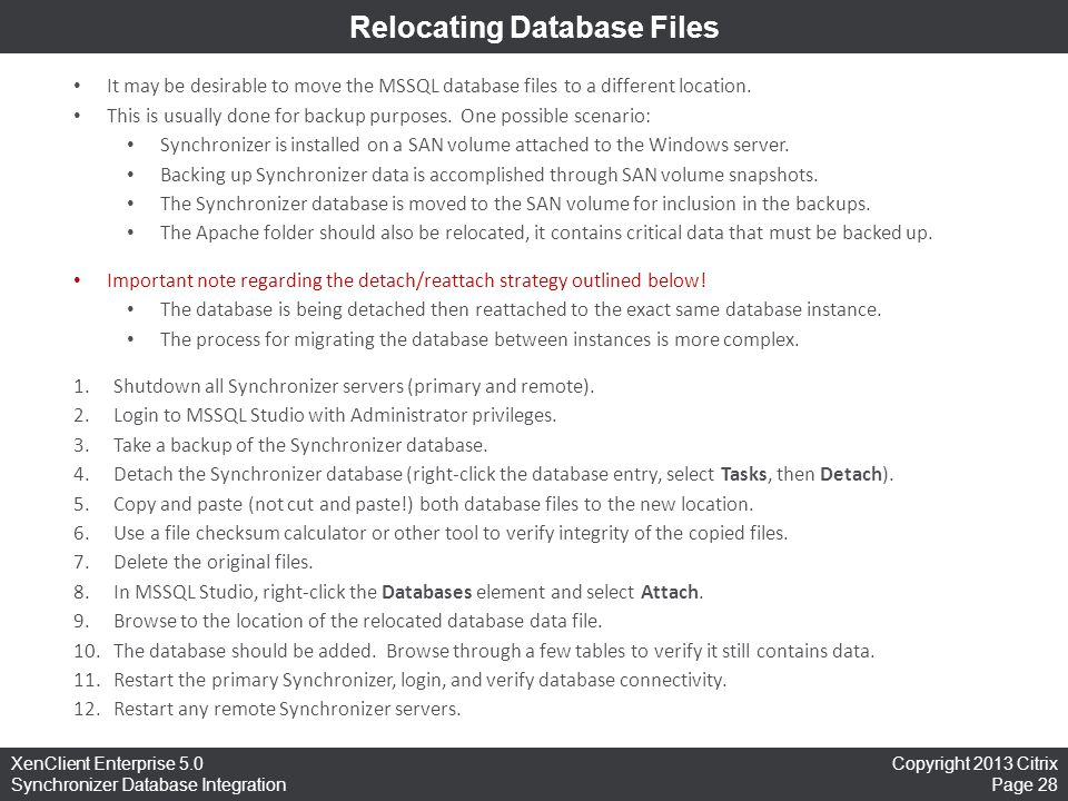 Copyright 2013 Citrix Page 28 XenClient Enterprise 5.0 Synchronizer Database Integration Relocating Database Files It may be desirable to move the MSS