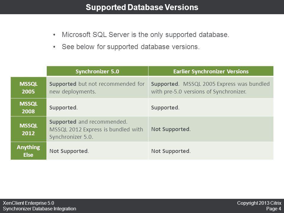 Copyright 2013 Citrix Page 4 XenClient Enterprise 5.0 Synchronizer Database Integration Supported Database Versions Synchronizer 5.0Earlier Synchroniz