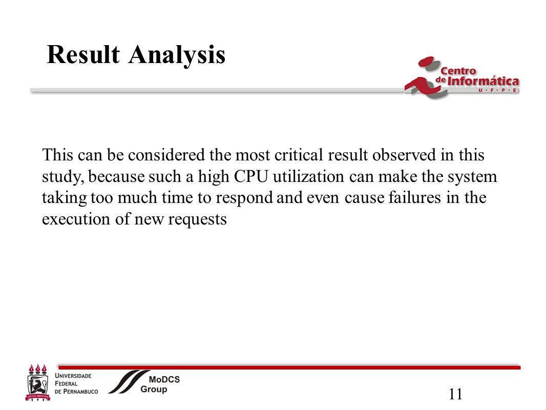 11 Result Analysis This can be considered the most critical result observed in this study, because such a high CPU utilization can make the system taking too much time to respond and even cause failures in the execution of new requests
