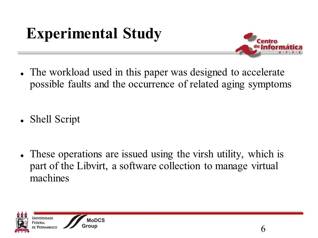 6 Experimental Study The workload used in this paper was designed to accelerate possible faults and the occurrence of related aging symptoms Shell Script These operations are issued using the virsh utility, which is part of the Libvirt, a software collection to manage virtual machines