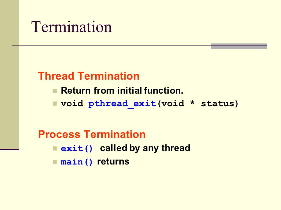 Termination Thread Termination Return from initial function.