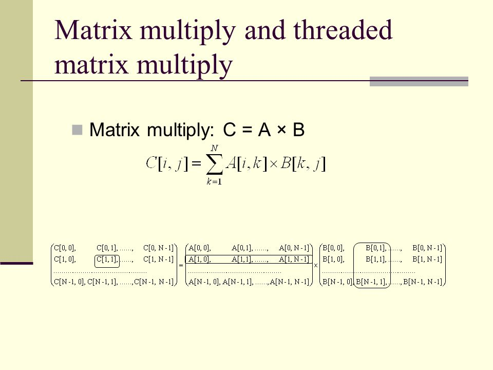 Matrix multiply and threaded matrix multiply Matrix multiply: C = A × B
