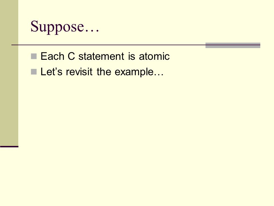 Suppose… Each C statement is atomic Let's revisit the example…
