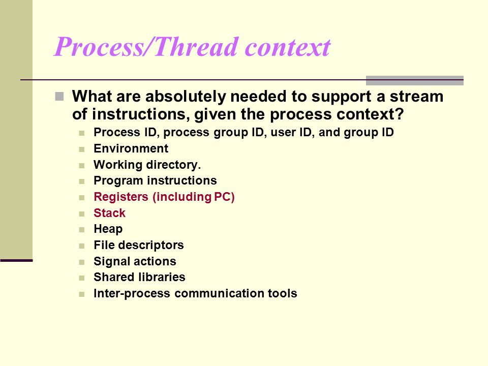 Process/Thread context What are absolutely needed to support a stream of instructions, given the process context.