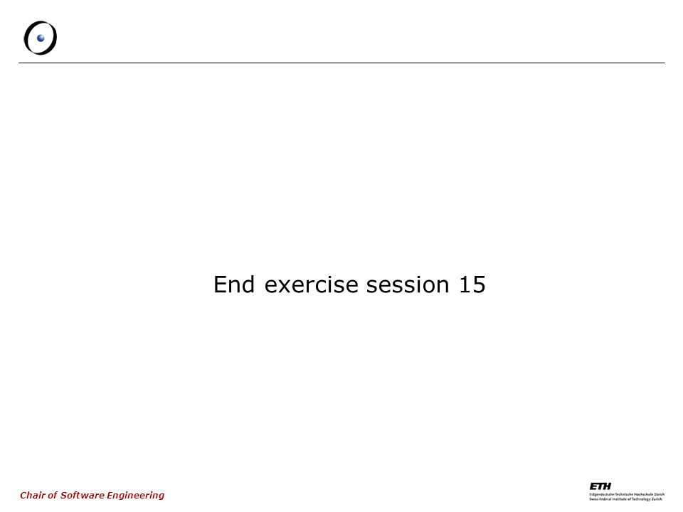 Chair of Software Engineering End exercise session 15