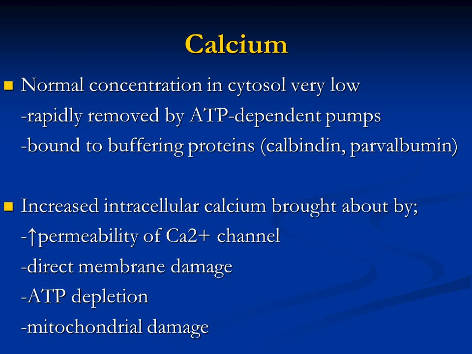 Calcium Normal concentration in cytosol very low Normal concentration in cytosol very low -rapidly removed by ATP-dependent pumps -bound to buffering