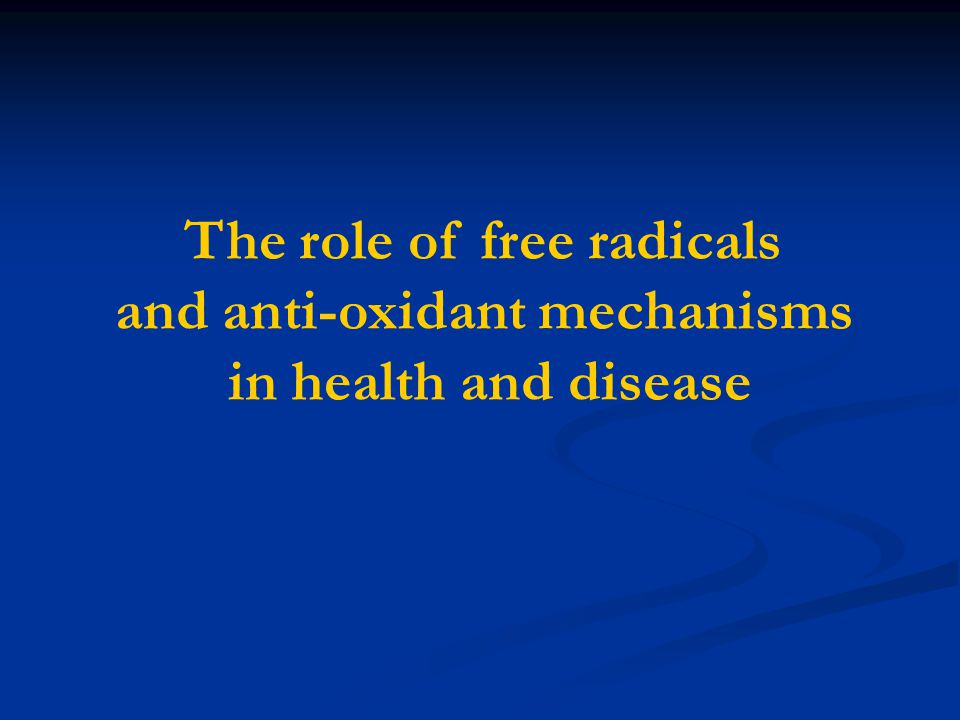 The role of free radicals and anti-oxidant mechanisms in health and disease