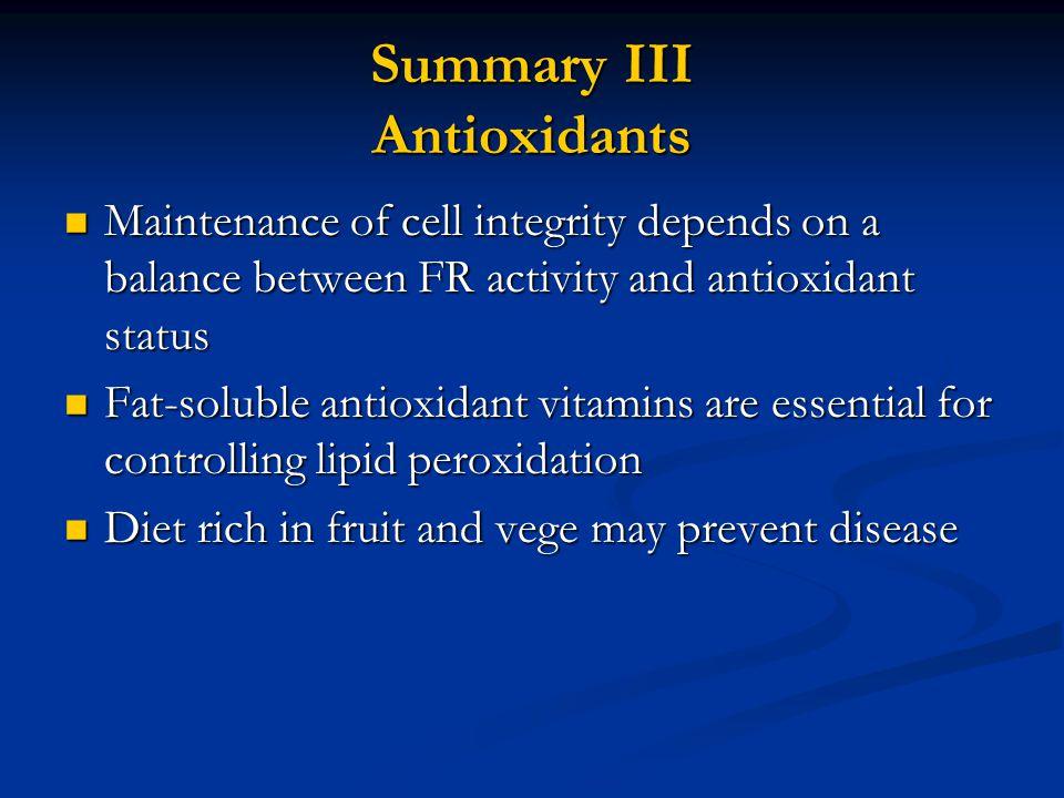 Summary III Antioxidants Maintenance of cell integrity depends on a balance between FR activity and antioxidant status Maintenance of cell integrity d