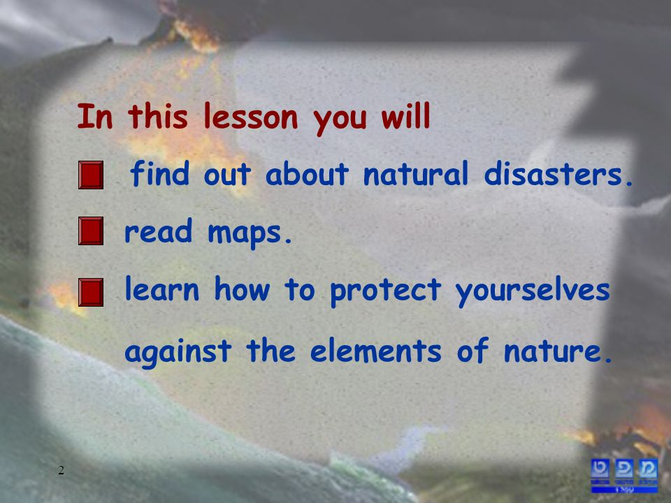2 read maps. learn how to protect yourselves against the elements of nature.