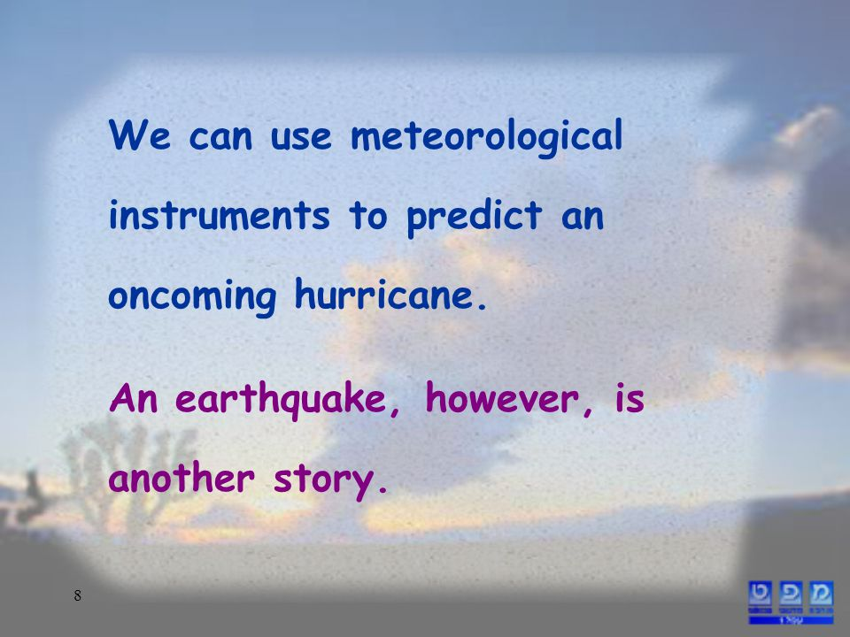 8 We can use meteorological instruments to predict an oncoming hurricane.