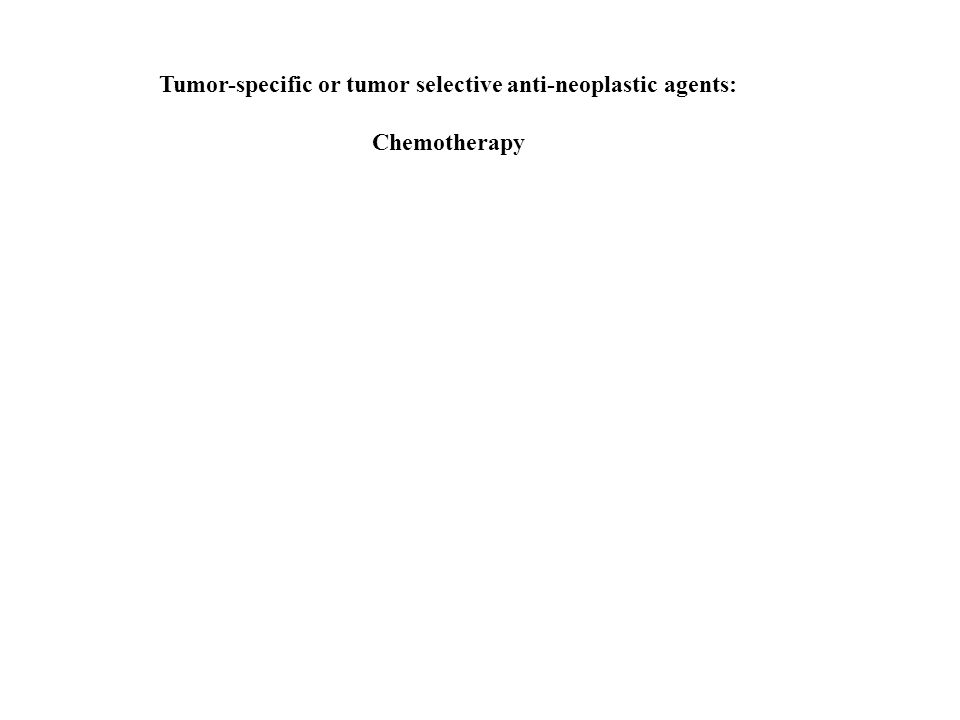 Tumor-specific or tumor selective anti-neoplastic agents: Chemotherapy