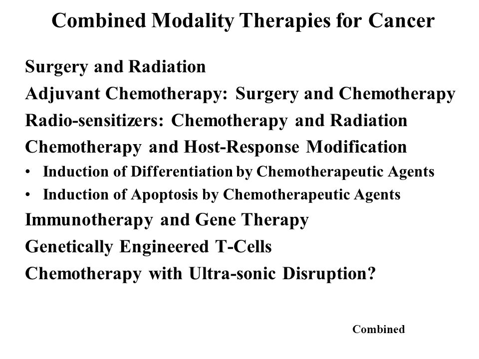 Combined Modality Therapies for Cancer Surgery and Radiation Adjuvant Chemotherapy: Surgery and Chemotherapy Radio-sensitizers: Chemotherapy and Radia