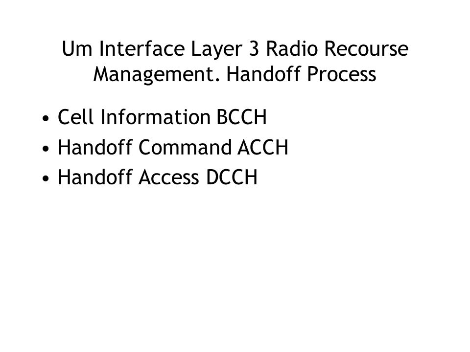 Cell Information BCCH Handoff Command ACCH Handoff Access DCCH