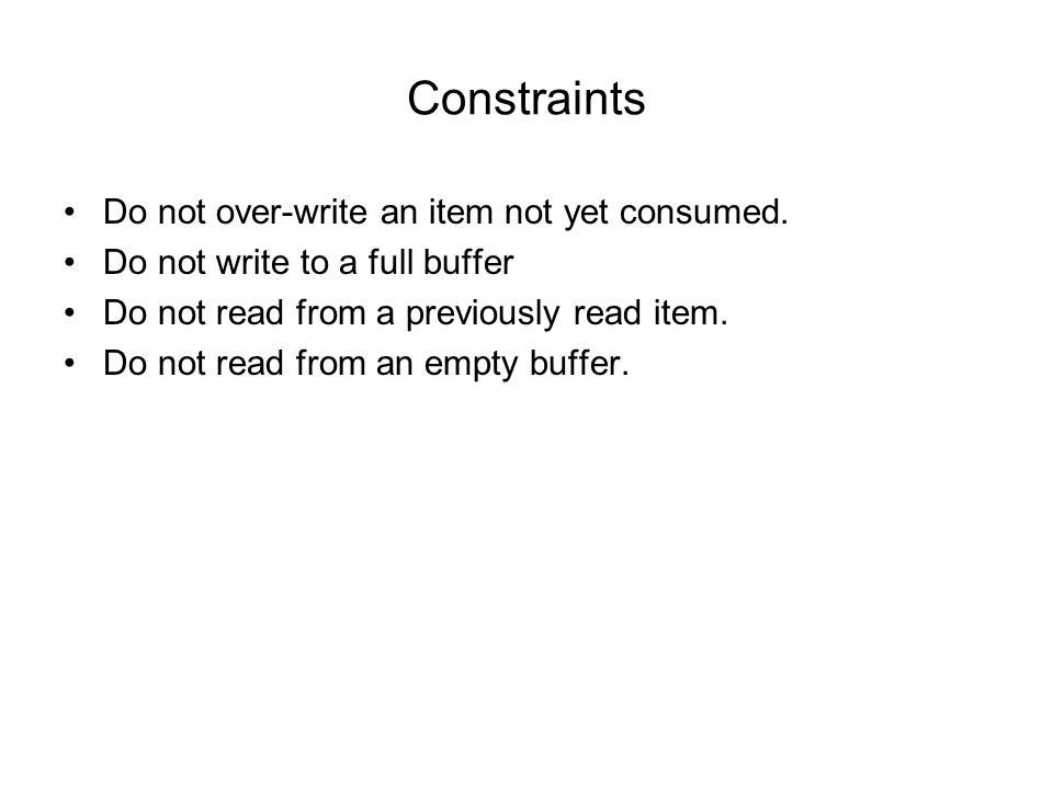 Constraints Do not over-write an item not yet consumed.