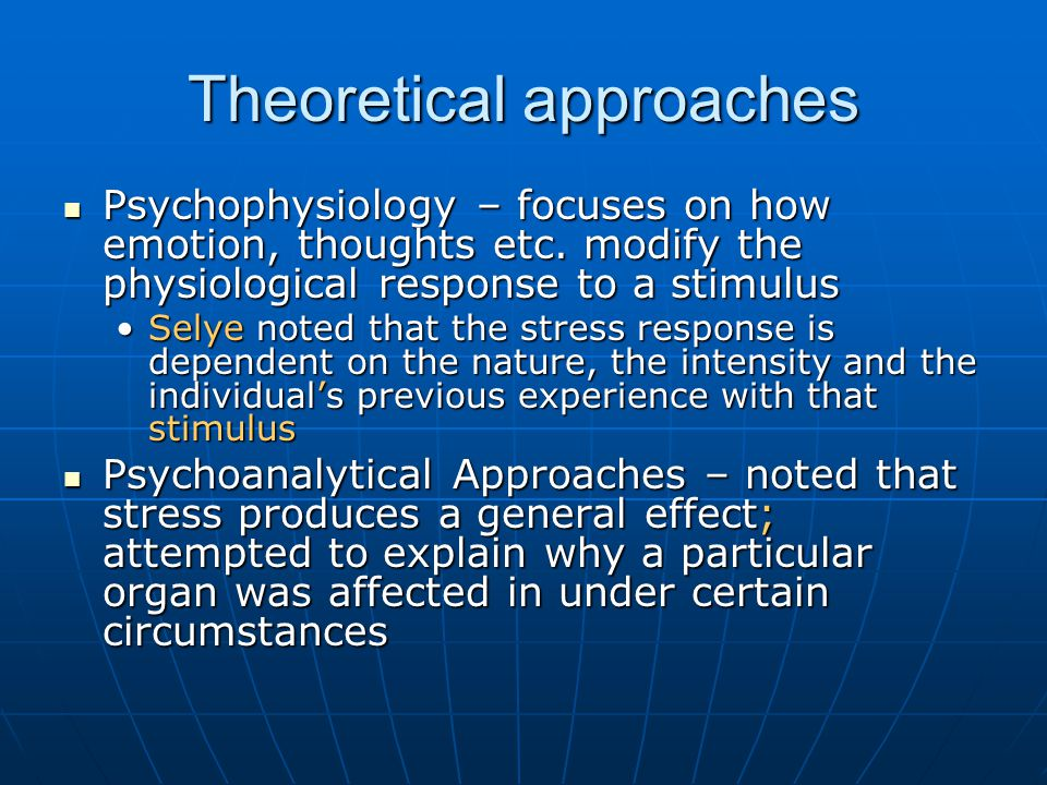 Theoretical approaches Psychophysiology – focuses on how emotion, thoughts etc.