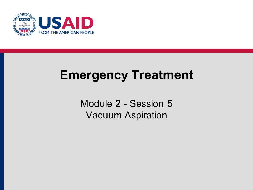Emergency Treatment Module 2 - Session 5 Vacuum Aspiration