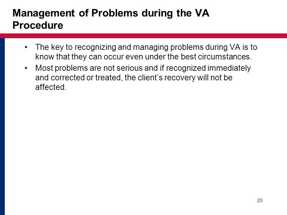 Management of Problems during the VA Procedure The key to recognizing and managing problems during VA is to know that they can occur even under the be
