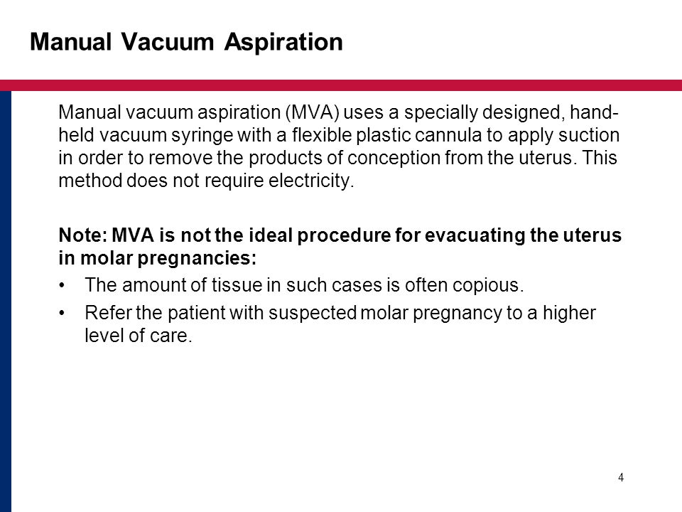 Manual Vacuum Aspiration Manual vacuum aspiration (MVA) uses a specially designed, hand- held vacuum syringe with a flexible plastic cannula to apply
