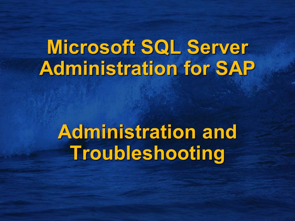 Microsoft SQL Server Administration for SAP Administration and Troubleshooting